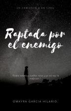 Raptada por el enemigo. by OmayraGarciaHilario