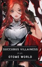 Succubus Villainess in an Otome World [EDITING] by sleepor