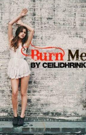 Burn Me. by CeilidhRink