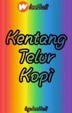 Kentang/Telur/Kopi (COMPLETED✔) by IceHali