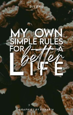 My Own Simple Rules For A Better Life by dilenu