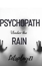 Psychopath Under the Rain by Letsplay21