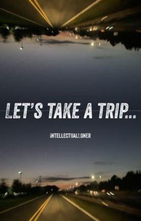 Let's Take A Trip by IntellectualLoner