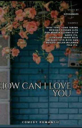 How Can I Love You by sitihawa95