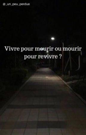 Vivre pour mourir ou mourir pour revivre ? by _un_peu_perdue_