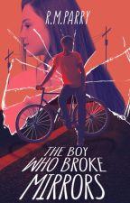 The Boy Who Broke Mirrors by Dear_Rhian