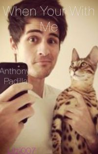 When Your With Me- Anthony Padilla {wattys2015} cover