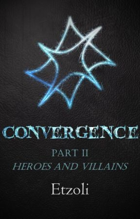 Convergence - The Last Science #2.2 - Heroes and Villains by Etzoli