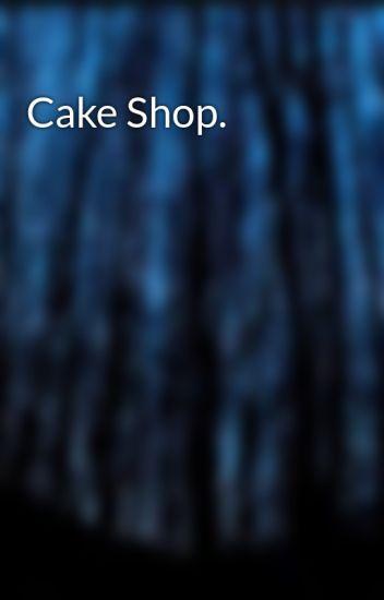 Cake Shop.
