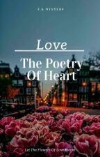 Love: The Poetry Of Heart (Under Heavy Editing) by FEARKnightFantasy