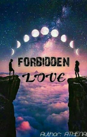 FORBIDDEN LOVE (on Going)  by athenadens