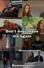 Don't ever leave again Romanogers  by scarlettsempire