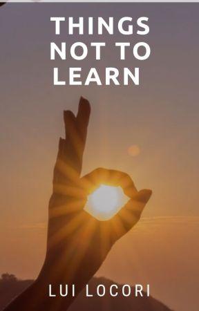 Things Not To Learn by MichaelShivaSurya