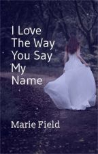I Love The Way You Say My Name(Part 2 Of Who Says I Have To Be Soft Series) by mary4561