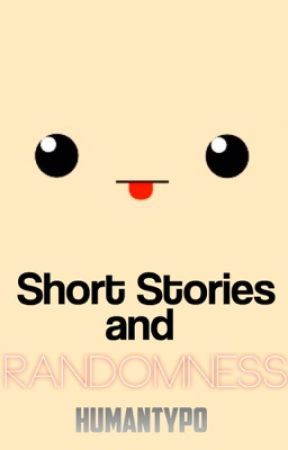 Short Stories and Randomness by HumanTyop