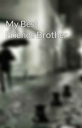 My Best Friends Brother by annabethhlychase