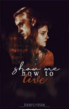 show me how to live · dramione by headofslythxrin