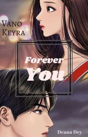 Forever You [On-Going] by Deana_Dey