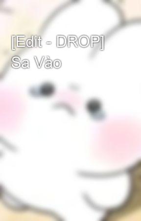 [Edit - DROP] Sa Vào by Phuongthiencac