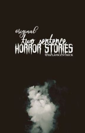 Two Sentence Horror Stories by helioscentrick