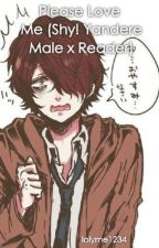 Please Love Me (Shy! Yandere! Male x Reader) by lolyme1234