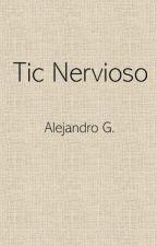 Tic Nervioso by AlejandroGonzalezL