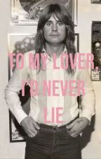 To my lover, I'd never lie (ozzy osbourne fanfiction) by monicaasmithh