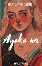 Ayoko Na (Infatuation Series #1) [COMPLETED] by malditashia