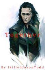 Together (A Loki/Avengers Fanfiction) by IkilledJasonTodd