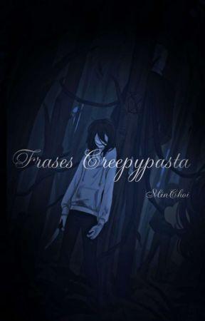 •Frases Creepypasta• by MinChoi93