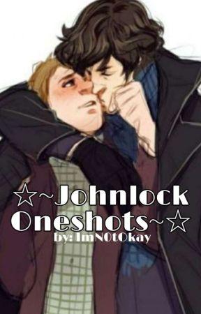 ☆~Johnlock Oneshots~☆ by ImN0tOkay
