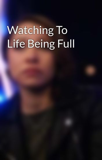 Watching To Life Being Full