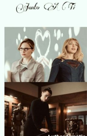 JUNTO A TI [SUPERCORP] by Luthor_Lunatic