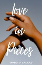 Love in Pieces | Book 1 ✔️ by simplysumayo