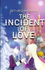The Incident Of Love by Trollhunterlover26