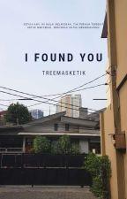 I Found You by TreeMasketik