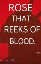 Rose that reeks of Blood. by Jasmineisdead