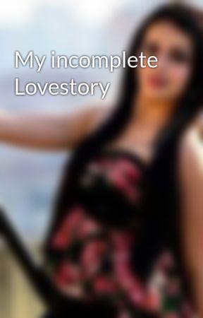 My incomplete Lovestory by inlovewithrikara