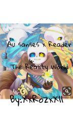 Au Sanses x reader The Reality World  by XxRozxX11