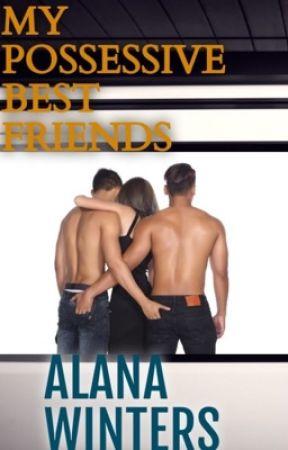 Possessive Best Friends by KathRYN1201