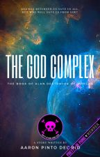 The God Complex: The Book Of Alan, Destroyer Of Worlds by a_pintobean