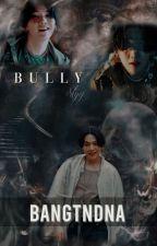 BULLY ✅ [EDITING]  by Bangtndna