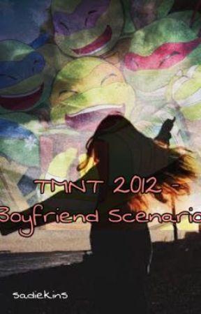 TMNT 2012 - Boyfriend Scenarios by Sadiekins