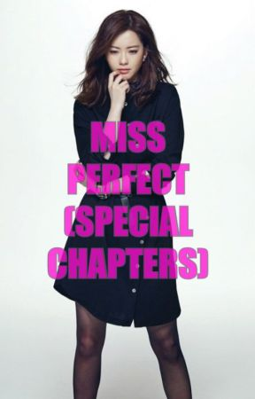 MiSS PERFECT (SPECIAL CHAPTERS) by xheyzii