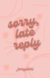 Sorry, Late Reply cover