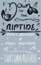 Down to the Riptide   PJO/Mako Mermaids  by -ThatDamAuthor-