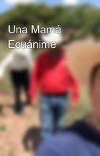 Una Mamá Ecuánime by jmmelendezf