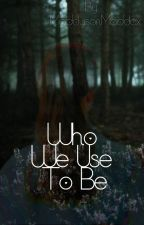Who We Use To Be by MaddysonMaddox