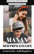 MANAN : HER PRINCESS LIFE ✅  by xhighonwingsx