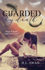 Guarded by Death ✔️ NOW PUBLISHED! by HardinsGirl1